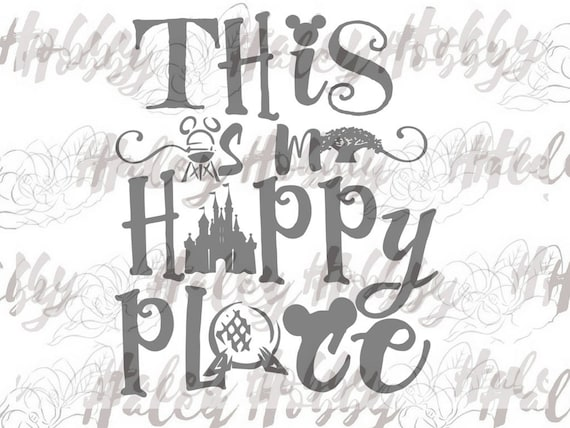 Quote For Happy Place Disney World: This Is My Happy Place SVG DXF Silhouette Cut File PNG