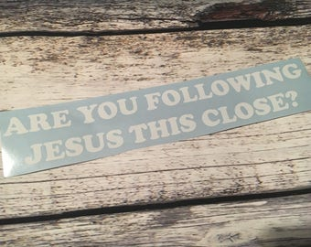 Are you following Jesus this close Decal - Bad Driver - Car Decal - Bumper Sticker