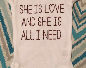 She is love and she is all i need baby onesie