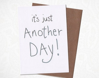 It's Just Another Day Greeting Card