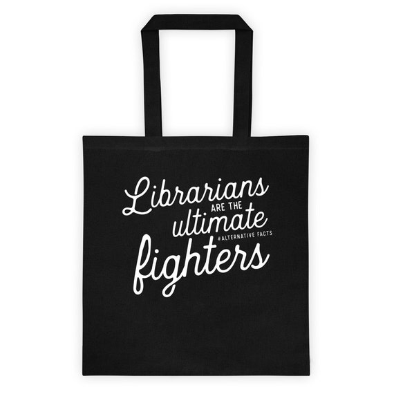Librarians Are the Ultimate #alternativefacts fighter | 6 oz Black Canvas Tote Bag