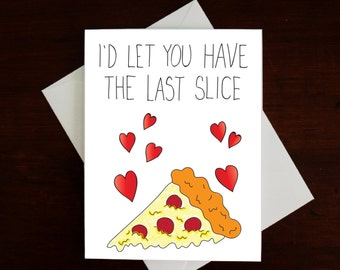 Pizza Card - I'd let you have the last slice, Valentines Day Card, Romantic Card, Friend Card, Pizza Card, Anniversary Card, Cute Card