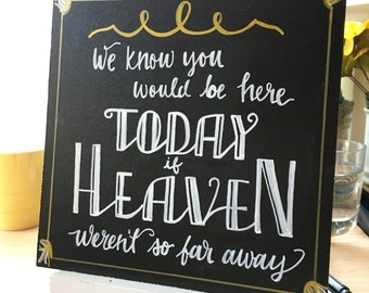 """Handlettered """"We Know You'd Be Here Today if Heaven weren't so Far Away"""" customizable chalkboard"""