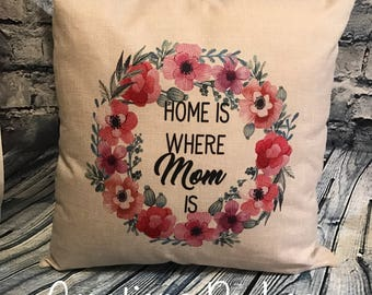Home is where Mom is throw pillow cover | Gift For Mom | Mothers Day | Home Decor | Gift For Woman | Gift From Children | Flower Wreath