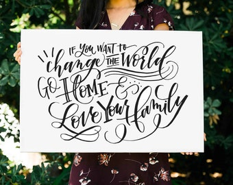 Change The World Love Your Family FREE SHIPPING Handlettered Modern Calligraphy Quote Print Mother Teresa Canvas Digital Download INCLUDED