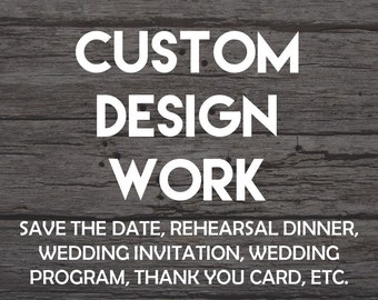 CUSTOM DESIGN WORK, Custom, Wedding Invitation, Save the Date, Programs, Thank You Card, Rehearsal Dinner invitation, invite