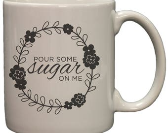 Pour Some Sugar On Me 11oz Coffee Mug