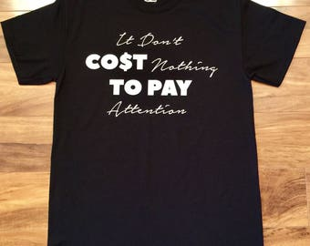 It Don't Cost Nothing To Pay Attention T-Shirt