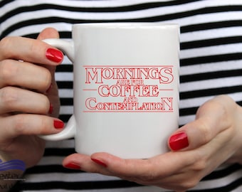 Mornings Are for Coffee and Contemplation Mug, Stranger Things Mug, Stranger Things Coffee Cup, Stranger Things Art, Pop Culture Mug,