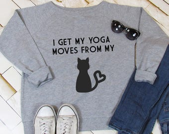 I get my yoga moves from my cat sweatshirt, cat lover, pet lover sweatshirt, cat sweatshirt