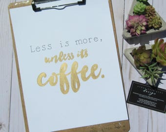 Less is more, unless its coffee - Print