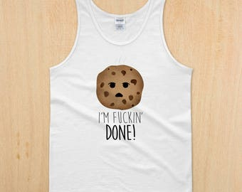 I'm Fuckin' Done - Unisex Ultra Cotton Tank Top - Funny Saying I Am Done Swearing Vulgar F Word Chocolate Chip Cookie So Done I Don't Care