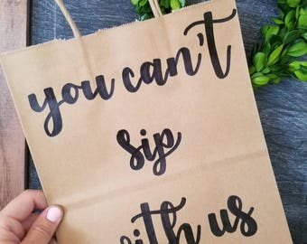 Bachelorette Party Bags, Gift Bags, Weddings Bags, You Can't Sip With Us, Winery Themed Gift Bags, Bachelorette Gift Bags