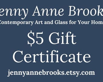 Digital Download ~ Gift Certificate ~ 5 US Dollars ~ Perfect Gift ~ Gift Card ~ Original Artwork ~ Housewarming Gift ~ Abstract Home Decor