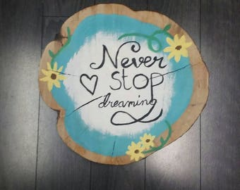 Decorative painted wood slice never stop dreaming