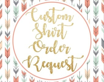 Custom Shirt Order Request! Don't see a shirt you want listed? NO PROBLEM - Request it here!