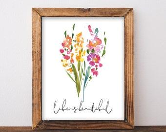 Life Is Beautiful - Beautiful Life - Wildflower Print - Floral Bouquet Print - Gladiolus - Gladiolas - Spring Print - Digital Download 8x10