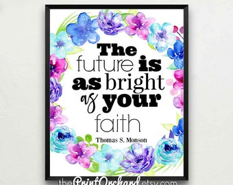 Thomas S. Monson Quote The Future Is As Bright As Your Faith President Monson 8x10 Printable Christian Quote LDS Home Decor Wall Art Faith