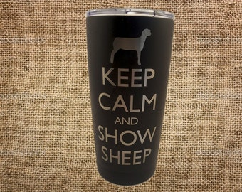 Keep Calm and Show Sheep Stainless Steel 20 oz Engraved Custom Tumbler- Show Sheep, Show Lamb