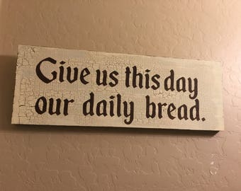 Give us this day our daily bread, Rustic wood sign