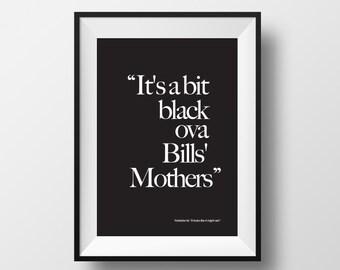 """Yorkshire Print / """"It's a bit black ova Bills' Mothers"""""""