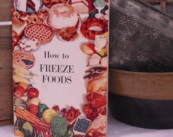 Vintage How To Freeze Foods, Reference Book, James Winter, Prepper Pamphlet, Vegetable, Fruit, Meat, Fish, Poultry, Baked Goods, Pie