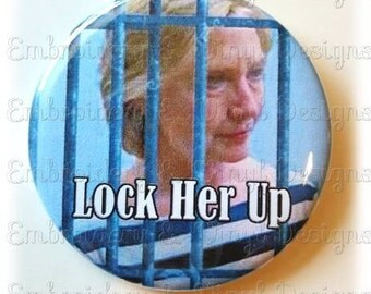 "LOCK HER UP - Hillary Campaign Button - 2.25"" Button"