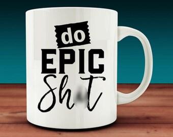 Do Epic Sh*t Mug (W37)