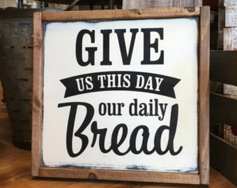 Give us this Day Our Daily Bread Wood Sign - Hand Painted - Framed Sign - Prayer - Farmhouse Decor - Rustic Decor - Home Decor