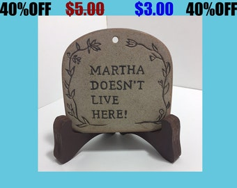 """Clay Plaque Sign 'Martha doesn't live here!"""""""