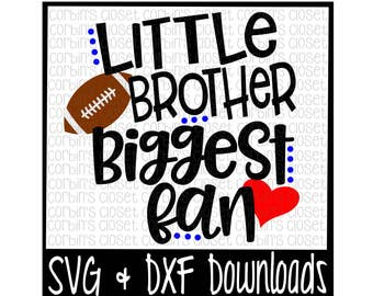 Football Brother SVG * Football SVG * Little Brother Biggest Fan Cut File - dxf & SVG Files - Silhouette Cameo/Cricut