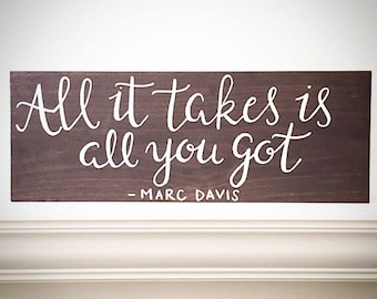 Custom Wood Sign - All It Takes Is All You Got - 20x7.5 Handlettered Marc Davis Quote Plank - Custom Wood Signs & Decor - Wood Sign Shop