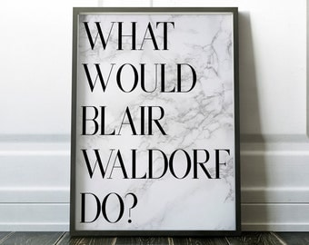 Gossip Girl What Would Blair Waldorf Do Printable Poster 8 x 10, Marble, Downloadable, Art Room Decor, Digital File, Instant Wall Art, Quote
