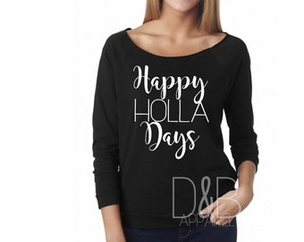 Happy Holla Days Scoop Neck raw-edge sweater. lightweight French terry. Womans Christmas shirt. Christmas shirt. Funny Holidays Shirt.