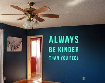 Always Be Kinder Than You Feel Wall Decal, Choose From Many Colours and Sizes