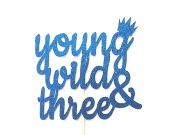 Young Wild & Three Cake Topper, Wild Birthday Cake Topper, Birthday Cake Topper, Third Birthday Cake Topper, Young Wild and Three