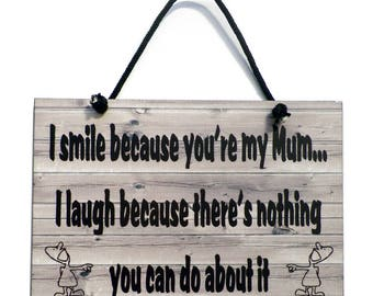 I Smile Because You're My Mum Handmade Mum Gift Home Sign/Plaque 530