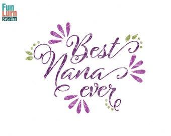 Best Nana ever svg, Nana, Grandma, Best Mom, mothers day svg, mom tshirt, mom, life, svg, dxf, png, eps for silhouette, cricut, cut file