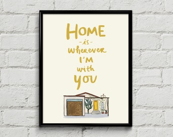 Home Is Wherever I'm With You - Art Print