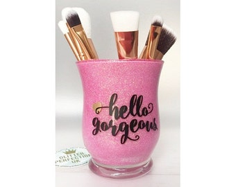 Hello Gorgeous Glass Makeup Brush Holder / Make Up / Beauty / Personalized Gift /Birthday Gift - Wedding Gift- Mother's Day Gift -Younique