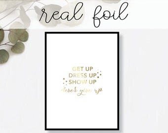 Get Up Dress Up Show Up Print // Real Gold Foil // Minimal // Gold Foil Print // Home Decor // Modern Office // Typography // Fashion Print