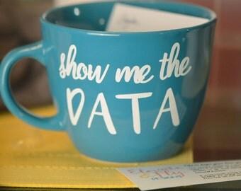 Show Me the Data // Professor Gift // Nerdy Gift // Gift for Nerd // Scientist Gift // PhD // Statistics Humor // Academic Humor Mug