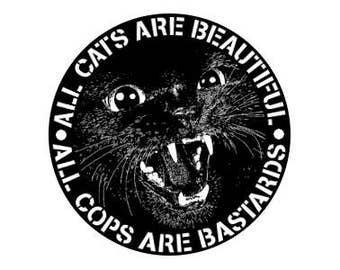 "All Cats Are Beautiful All Cops Are Bastards 1"" pinback button"