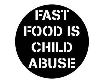 "Fast Food Is Child Abuse 1"" Pinback Button"
