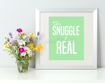 The Snuggle Is Real Green Printable