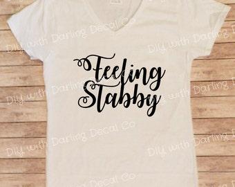 Feeling Stabby Iron on Decal DIY Tee Shirt Do It Yourself T Sweatshirt Hoodie Fabric Tote Bag Makeup Case Raglan V Neck Tank Top Fabric