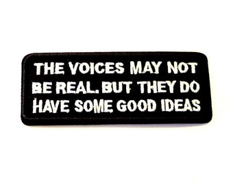 The Voices May Not Be Real But They Do Have Some Good Ideas - Iron on Patch - H206