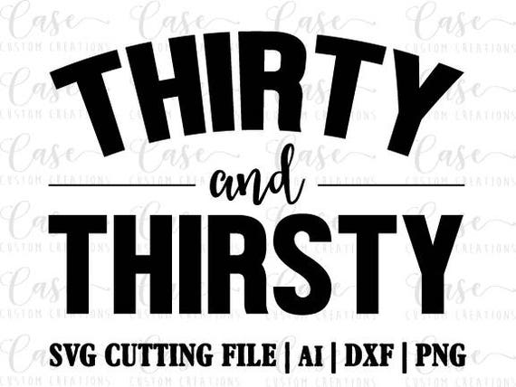 Thirty And Thirsty Svg Cutting File Ai Png And Dxf