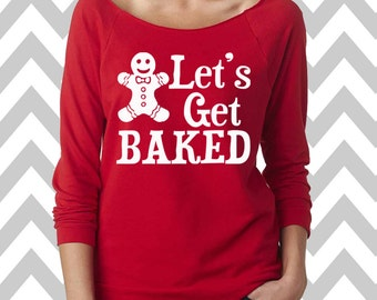 Let's Get Baked Funny Christmas Sweatshirt  Women's Ugly Christmas Sweater Oversized 3/4 Sleeve Sweatshirt Ginger Bread Man Sweater Slouchy