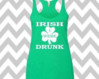 Irish I Were Drunk St. Patrick's Day Tank Top Funny St. Patrick's Day Shirt St. Patty's Day Drinking Tee  Shamrock Shirt Shamrock Tee